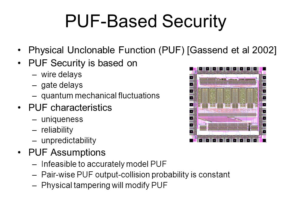 PUF-Based Security Physical Unclonable Function (PUF) [Gassend et al 2002] PUF Security is based on.